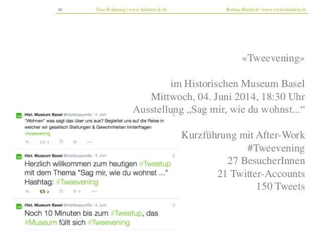 26 Tina Wodiunig | www.kultureval.ch Bettina Riedrich | www.zwischendrin.ch  «Tweevening»  im Historischen Museum Basel  M...