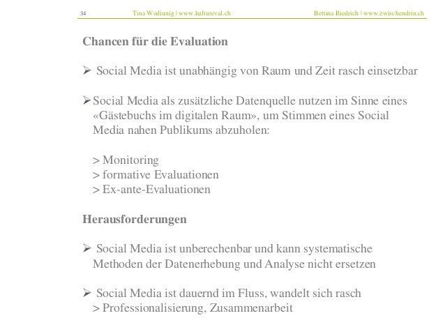 34 Tina Wodiunig | www.kultureval.ch Bettina Riedrich | www.zwischendrin.ch  Chancen für die Evaluation   Social Media is...