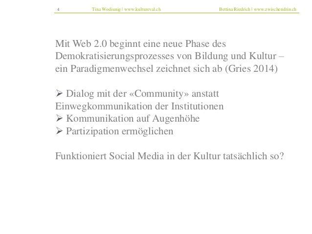 4 Tina Wodiunig | www.kultureval.ch Bettina Riedrich | www.zwischendrin.ch  Mit Web 2.0 beginnt eine neue Phase des Demokr...