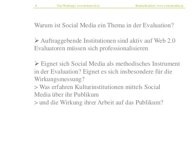 5 Tina Wodiunig | www.kultureval.ch Bettina Riedrich | www.zwischendrin.ch  Warum ist Social Media ein Thema in der Evalua...