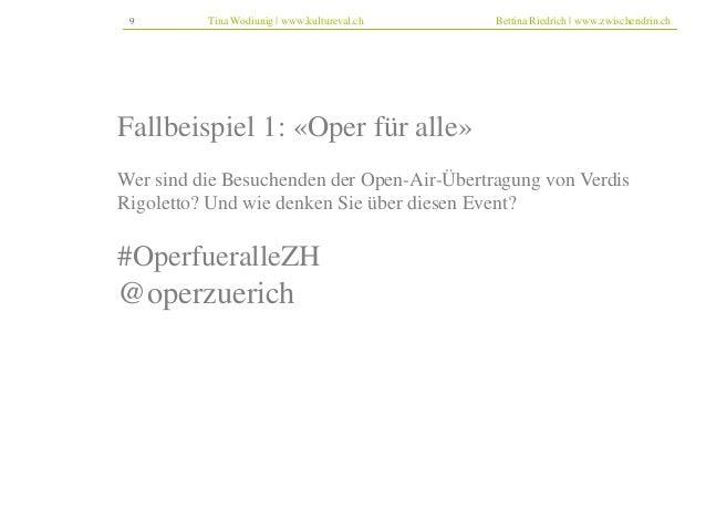 9 Tina Wodiunig | www.kultureval.ch Bettina Riedrich | www.zwischendrin.ch  Fallbeispiel 1: «Oper für alle»  Wer sind die ...