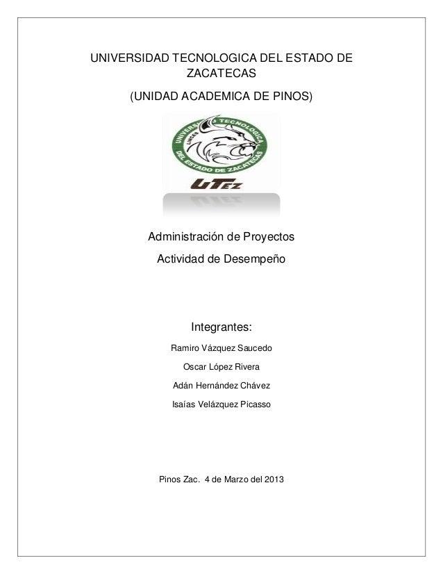 UNIVERSIDAD TECNOLOGICA DEL ESTADO DE              ZACATECAS     (UNIDAD ACADEMICA DE PINOS)        Administración de Proy...