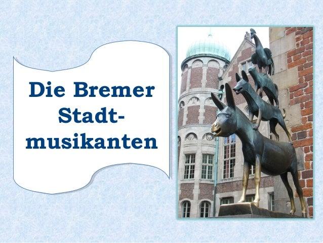 Die Bremer Stadt- musikanten Die Bremer Stadt- musikanten