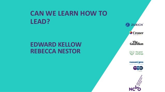CAN WE LEARN HOW TO LEAD? EDWARD KELLOW REBECCA NESTOR