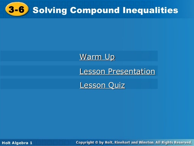 Holt Algebra 1 3-6 Solving Compound Inequalities3-6 Solving Compound Inequalities Holt Algebra 1 Warm UpWarm Up Lesson Pre...