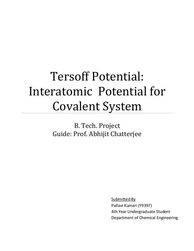 Tersoff Potential: Interatomic Potential for Covalent System B. Tech. Project Guide: Prof. Abhijit Chatterjee Submitted By...