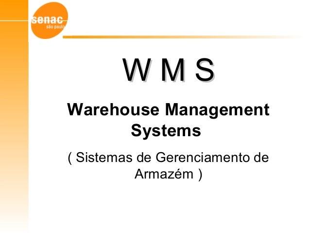 W M SW M S Warehouse Management Systems ( Sistemas de Gerenciamento de Armazém )