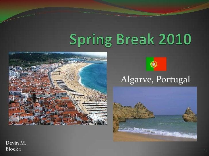 Spring Break 2010<br />Algarve, Portugal<br />Devin M. Block 1<br />1<br />