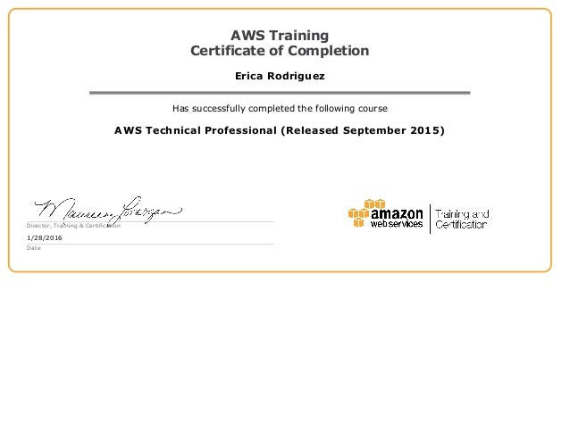 AWS Training Certificate of Completion Erica Rodriguez Has successfully completed the following course AWS Technical Profe...
