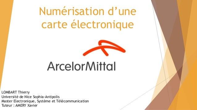 Numérisation d'une carte électronique LOMBART Thierry Université de Nice Sophia-Antipolis Master Electronique, Système et ...