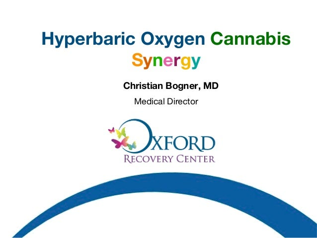 Hyperbaric Oxygen Cannabis Synergy Christian Bogner, MD / newsletter, presentation emailed. No notes needed.Medical Direct...