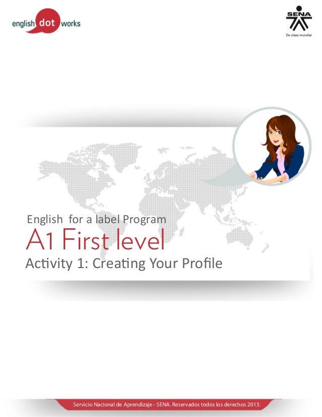 English for a label Program  A1 First level  Activity 1: Creating Your Profile  Servicio Nacional de Aprendizaje - SENA. R...