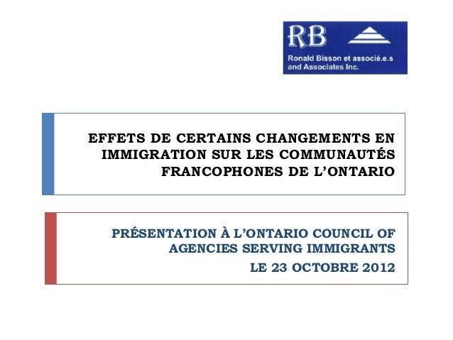 EFFETS DE CERTAINS CHANGEMENTS EN IMMIGRATION SUR LES COMMUNAUTÉS        FRANCOPHONES DE L'ONTARIO  PRÉSENTATION À L'ONTAR...