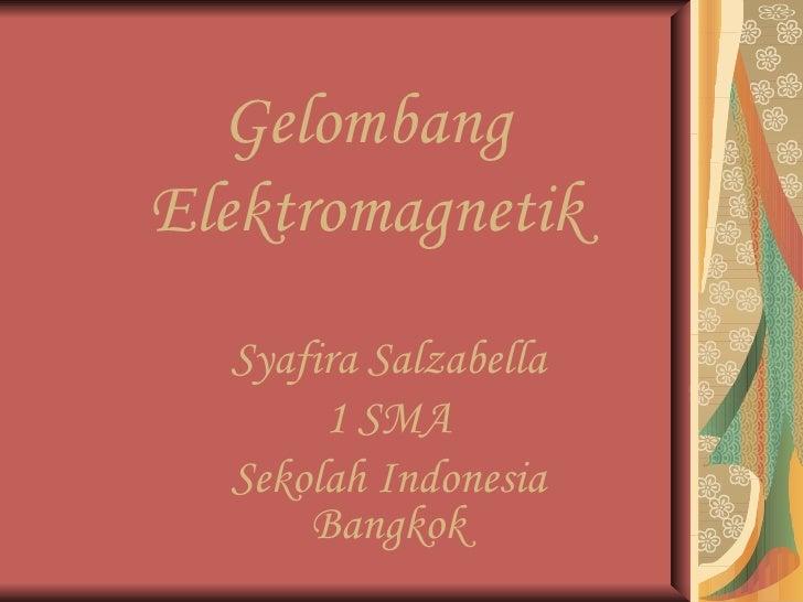 Gelombang Elektromagnetik Syafira Salzabella 1 SMA Sekolah Indonesia Bangkok