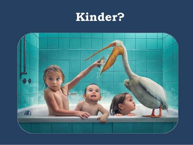 Kinder?