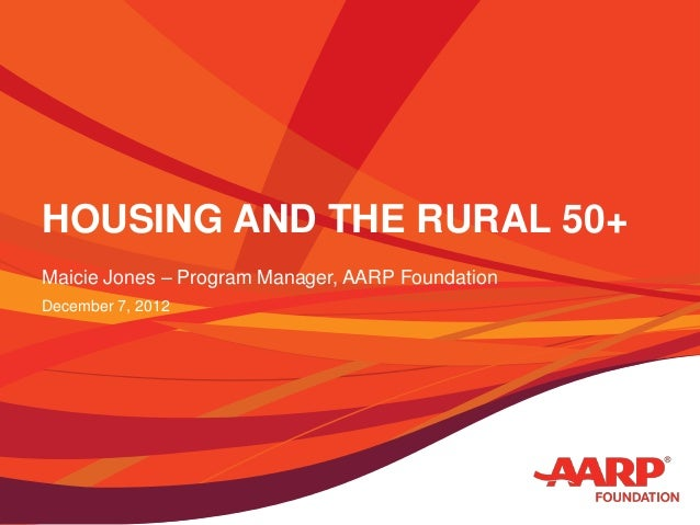 HOUSING AND THE RURAL 50+Maicie Jones – Program Manager, AARP FoundationDecember 7, 2012