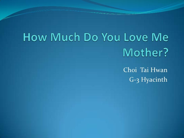 How Much Do You Love Me Mother?<br />Choi  Tai Hwan<br />G-3 Hyacinth<br />