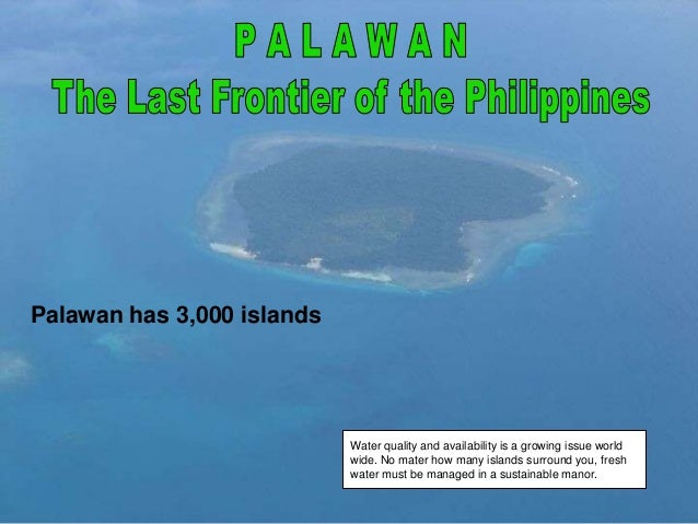 Palawan has 3,000 islands  Water quality and availability is a growing issue world wide. No mater how many islands surroun...