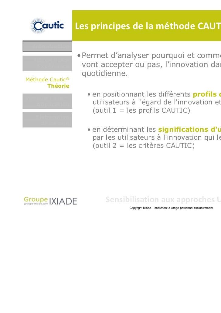 Les principes de la méthode CAUTIC  Introduction                  • Permet d'analyser pourquoi et comment les utilisateurs...