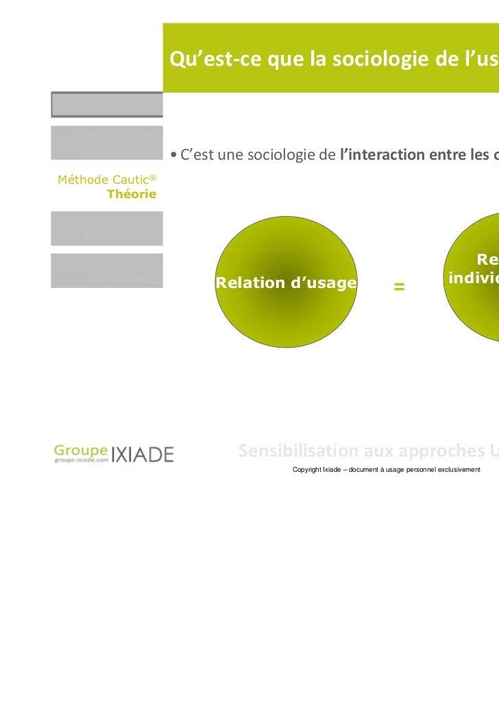 Qu'est-ce que la sociologie de l'usage ?  Introduction  Nouvel usage   Expérience     • C'est une sociologie de l'interact...
