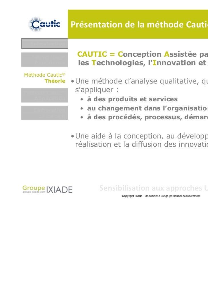 Présentation de la méthode Cautic  Introduction  Nouvel usage     CAUTIC = Conception Assistée par l'Usage pour           ...