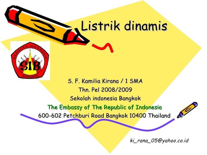 Listrik dinamis S. F. Kamilia Kirana / 1 SMA Thn. Pel 2008/2009 Sekolah indonesia Bangkok The Embassy of The Republic of I...