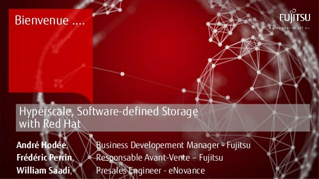 Bienvenue ....  Hyperscale, Software-defined Storage with Red Hat  André Hodée, Business Developement Manager - Fujitsu  F...