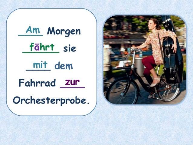 ____ Morgen ______ sie ____ dem Fahrrad ____ Orchesterprobe. fährt Am mit zur