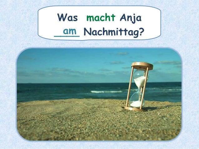 Was macht Anja ____ Nachmittag?am
