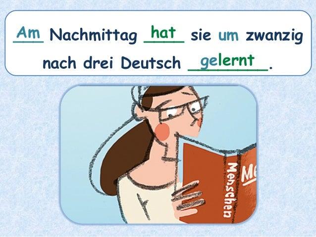 ___ Nachmittag ____ sie um zwanzig nach drei Deutsch ________. hatAm gelernt