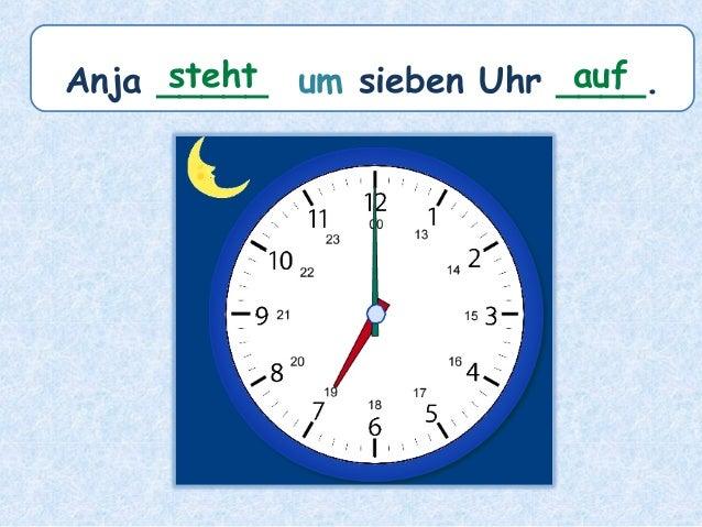 Anja _____ um sieben Uhr ____.steht auf