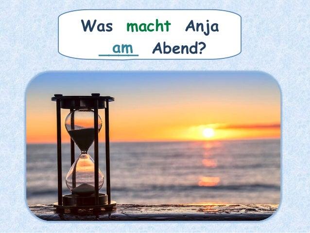 Was macht Anja ____ Abend?am