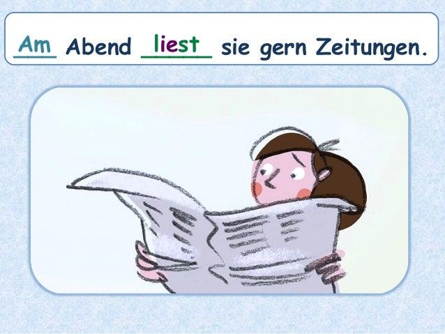 ___ Abend _____ sie gern Zeitungen.liestAm