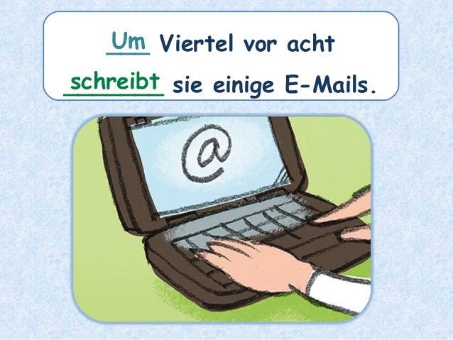 ___ Viertel vor acht _______ sie einige E-Mails.schreibt Um