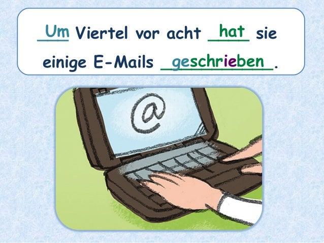 ___ Viertel vor acht ____ sie einige E-Mails ___________. hatUm geschrieben