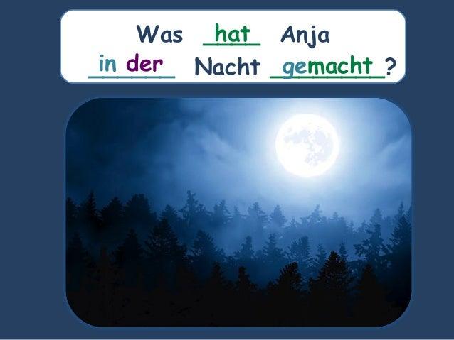 Was ____ Anja ______ Nacht ________?in der hat gemacht