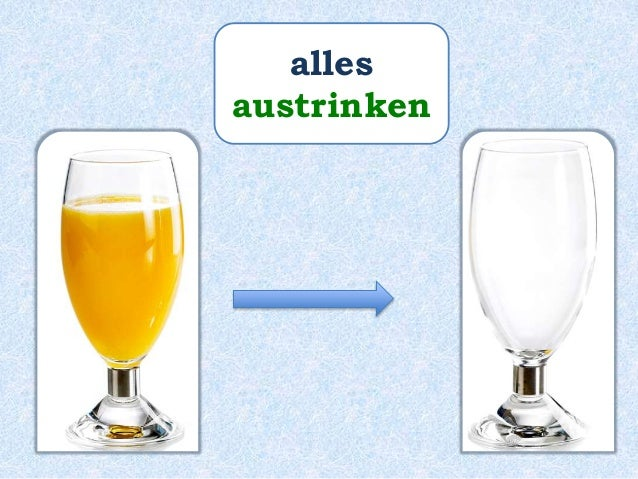 Paulinchen _____ auch viel Durst und sie _______ alles _____. hat trinkt aus