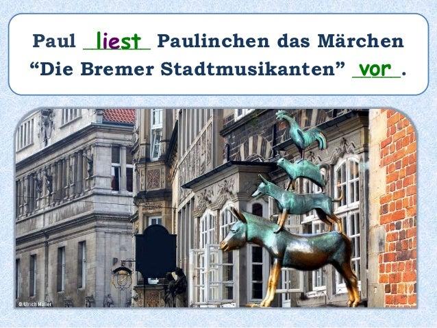 """Paul _______ Paulinchen das Märchen """"Die Bremer Stadtmusikanten"""" _________________. hat vorgelesen"""