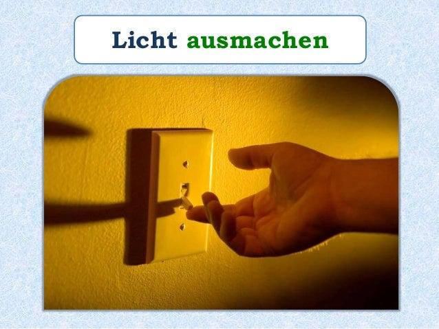 Paulinchen ________ also das Licht ______. macht aus