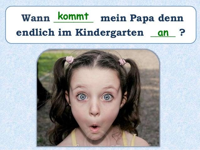 Paul ________ spät im Kindergarten ______________ . ist angekommen