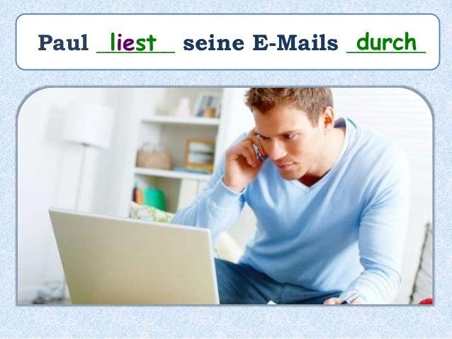 Paul ______ seine E-Mails ________________ hat durchgelesen