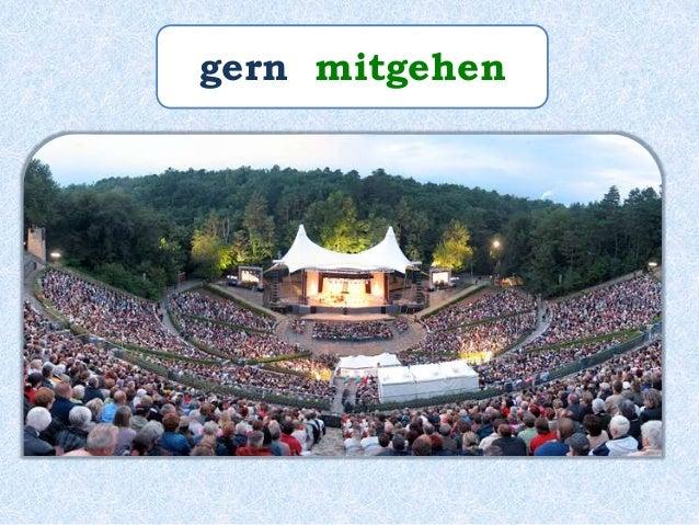 Die Schwarzenberg Waldbühne ist toll! Sie _______ sehr gern _____!geht mit