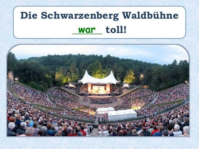 Die Schwarzenberg Waldbühne ______ toll __________!ist gewesen
