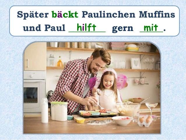 Später _____ Paulinchen Muffins _____________ hat gebacken