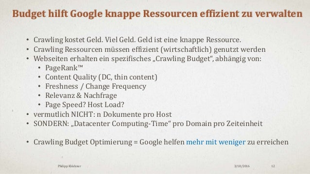 3/18/2016Philipp Klöckner 12 Budget hilft Google knappe Ressourcen effizient zu verwalten • Crawling kostet Geld. Viel Gel...