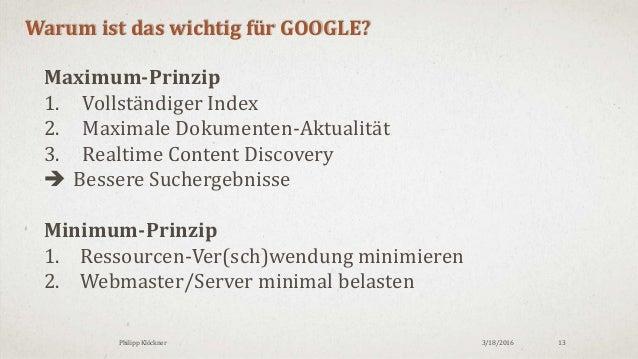 3/18/2016Philipp Klöckner 13 Warum ist das wichtig für GOOGLE? Maximum-Prinzip 1. Vollständiger Index 2. Maximale Dokument...