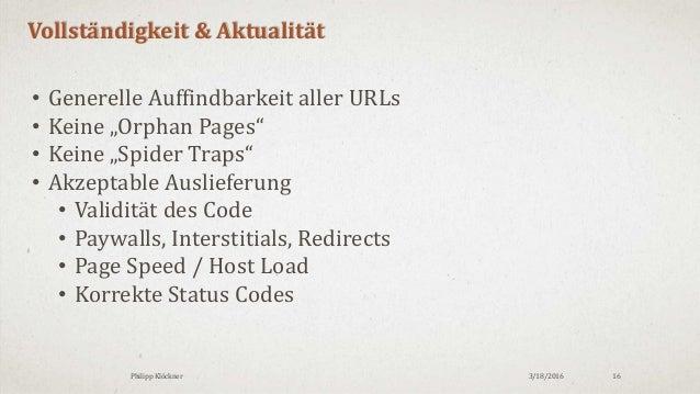 """3/18/2016Philipp Klöckner 16 Vollständigkeit & Aktualität • Generelle Auffindbarkeit aller URLs • Keine """"Orphan Pages"""" • K..."""