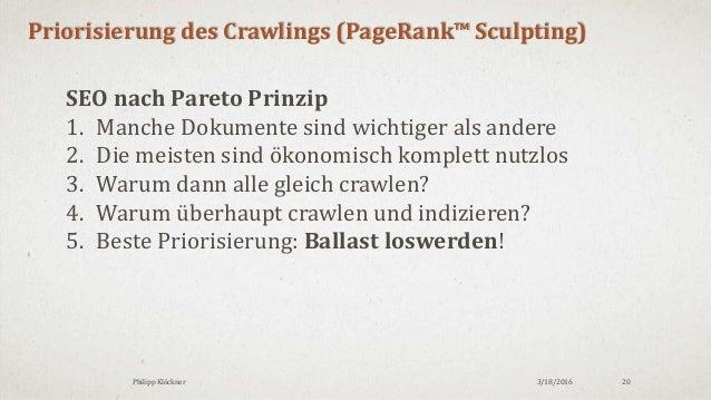 3/18/2016Philipp Klöckner 20 Priorisierung des Crawlings (PageRank™ Sculpting) SEO nach Pareto Prinzip 1. Manche Dokumente...