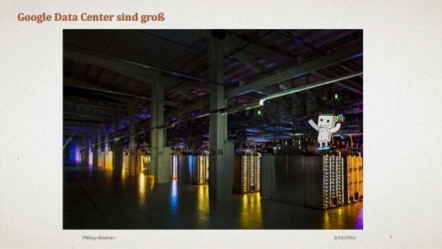 3/18/2016Philipp Klöckner 7 Google Data Center sind groß