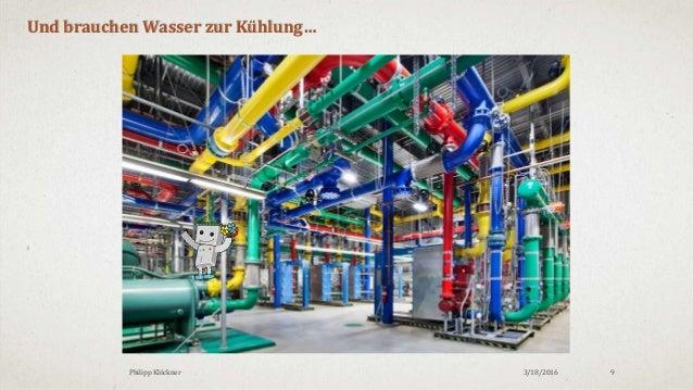 3/18/2016Philipp Klöckner 9 Und brauchen Wasser zur Kühlung…